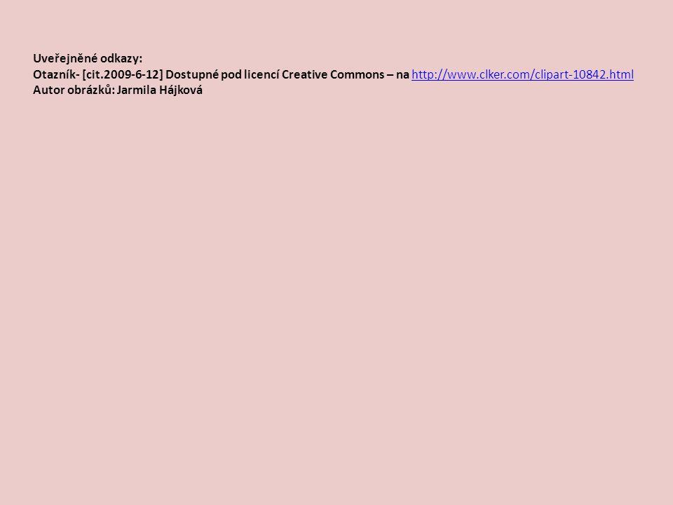 Uveřejněné odkazy: Otazník- [cit.2009-6-12] Dostupné pod licencí Creative Commons – na http://www.clker.com/clipart-10842.html.